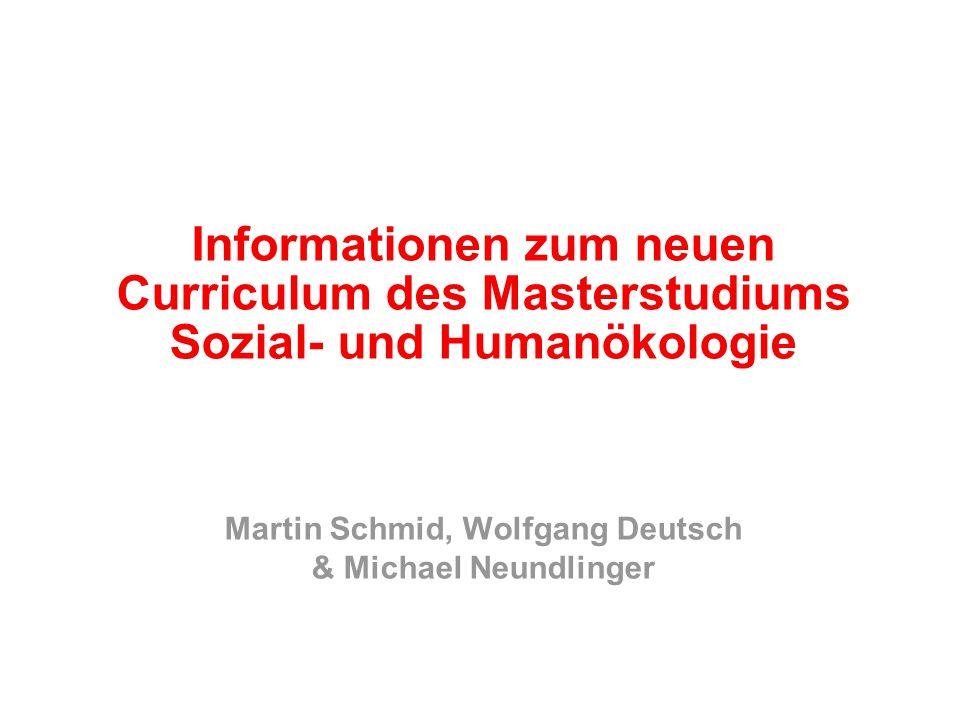 Informationen zum neuen Curriculum des Masterstudiums Sozial- und Humanökologie Martin Schmid, Wolfgang Deutsch & Michael Neundlinger