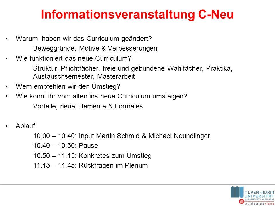 Informationsveranstaltung C-Neu Warum haben wir das Curriculum geändert? Beweggründe, Motive & Verbesserungen Wie funktioniert das neue Curriculum? St