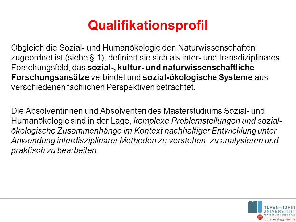 Qualifikationsprofil Obgleich die Sozial- und Humanökologie den Naturwissenschaften zugeordnet ist (siehe § 1), definiert sie sich als inter- und tran