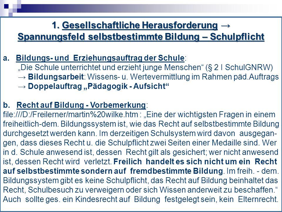"""1. Gesellschaftliche Herausforderung → Spannungsfeld selbstbestimmte Bildung – Schulpflicht a. Bildungs- und Erziehungsauftrag der Schule: """"Die Schule"""