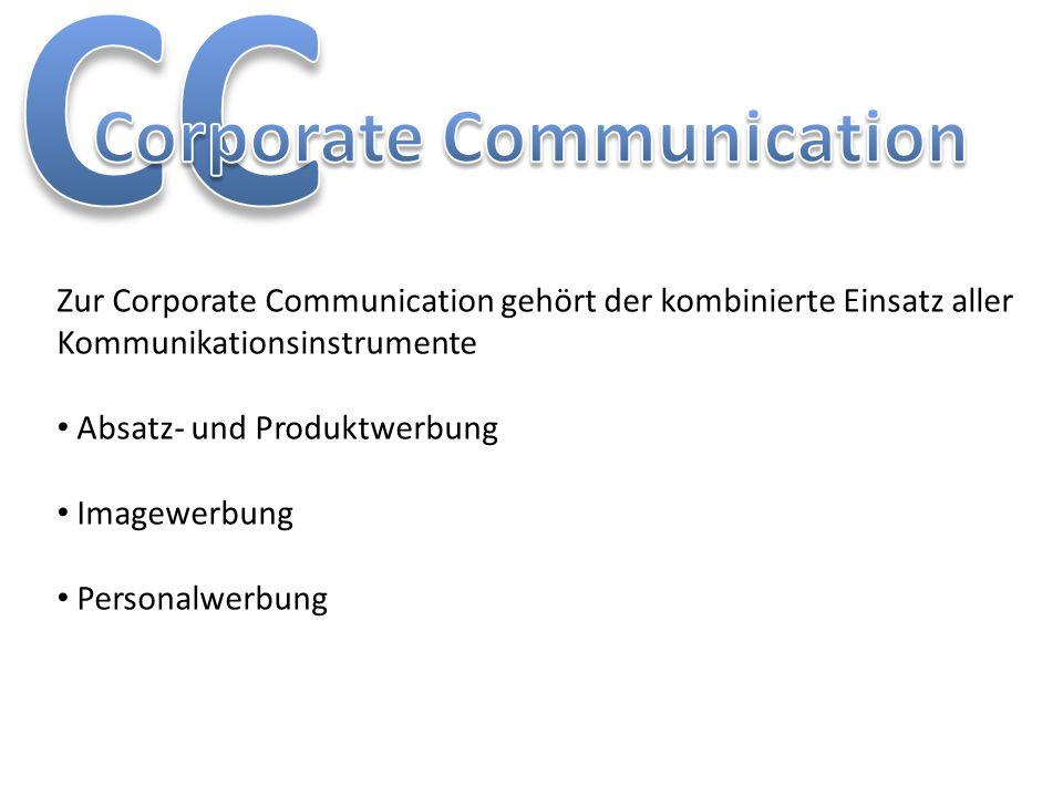 Zur Corporate Communication gehört der kombinierte Einsatz aller Kommunikationsinstrumente Absatz- und Produktwerbung Imagewerbung Personalwerbung