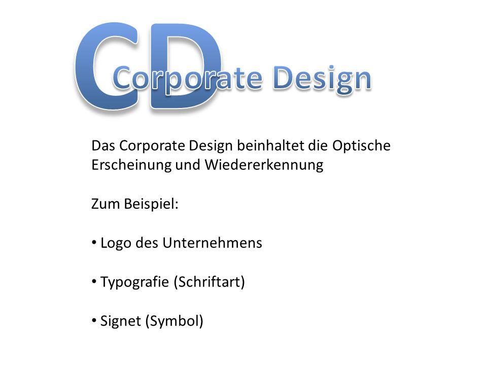 Das Corporate Design beinhaltet die Optische Erscheinung und Wiedererkennung Zum Beispiel: Logo des Unternehmens Typografie (Schriftart) Signet (Symbo