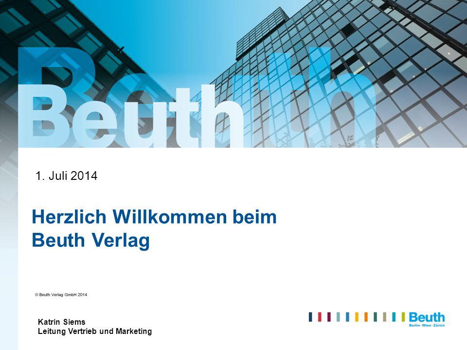 © Beuth Verlag GmbH 2013 Herzlich Willkommen beim Beuth Verlag 1. Juli 2014 Katrin Siems Leitung Vertrieb und Marketing