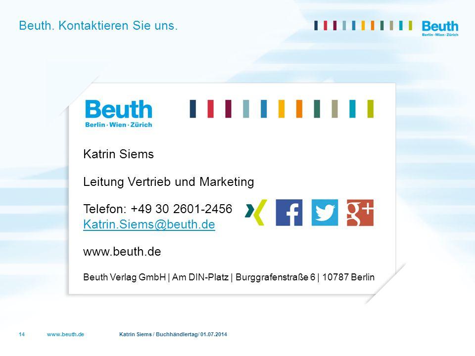 www.beuth.de Katrin Siems / Buchhändlertag/ 01.07.2014 Beuth. Kontaktieren Sie uns. 14 Katrin Siems Leitung Vertrieb und Marketing Telefon: +49 30 260