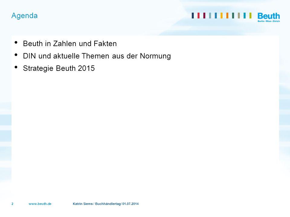 www.beuth.de Katrin Siems / Buchhändlertag/ 01.07.2014 Beuth in Zahlen und Fakten DIN und aktuelle Themen aus der Normung Strategie Beuth 2015 2 Agend