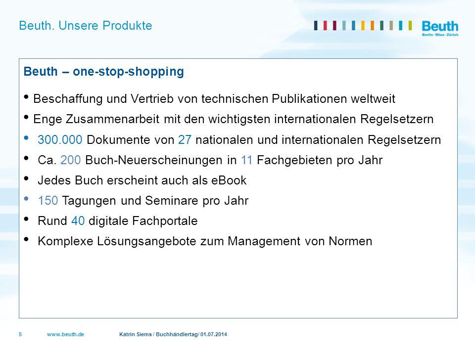 www.beuth.de Katrin Siems / Buchhändlertag/ 01.07.2014 Beuth. Unsere Produkte Beuth – one-stop-shopping Beschaffung und Vertrieb von technischen Publi