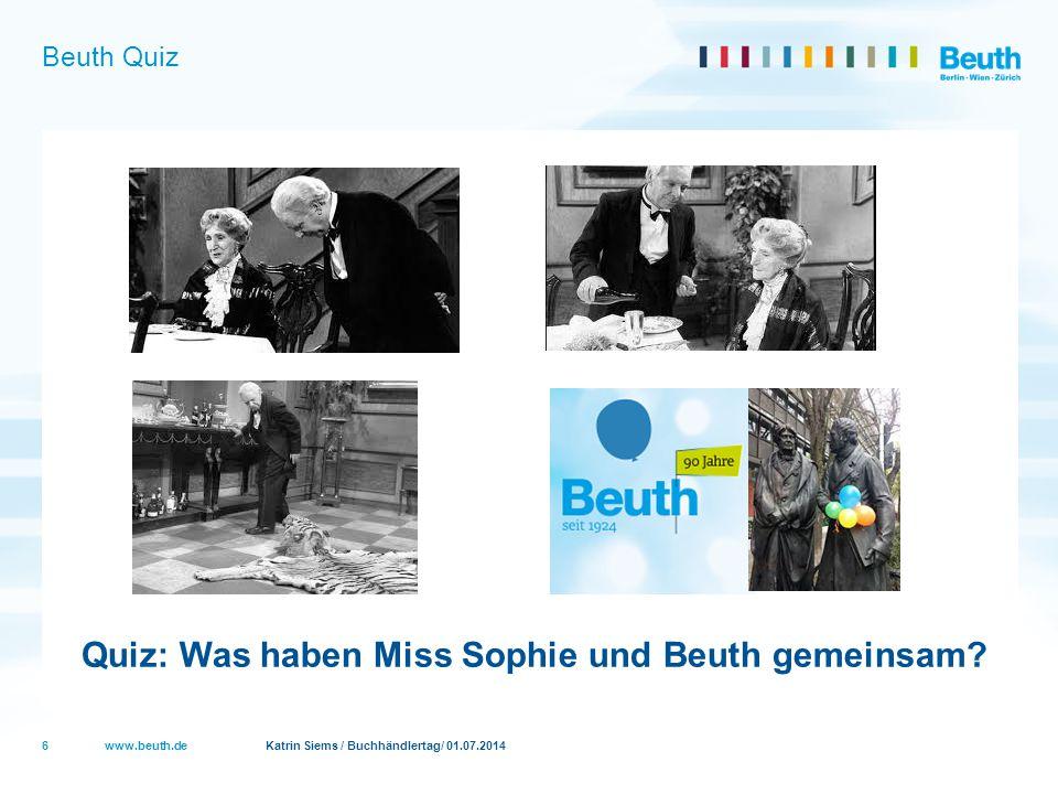 www.beuth.de Katrin Siems / Buchhändlertag/ 01.07.2014 Beuth Quiz Quiz: Was haben Miss Sophie und Beuth gemeinsam? 6