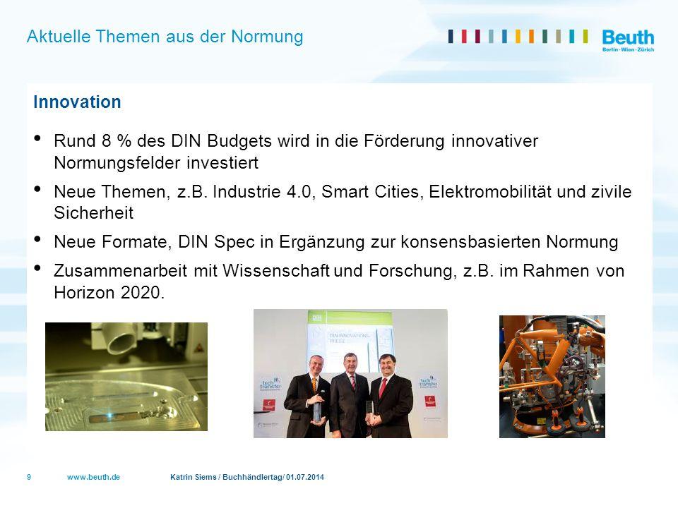 www.beuth.de Katrin Siems / Buchhändlertag/ 01.07.2014 Aktuelle Themen aus der Normung Innovation Rund 8 % des DIN Budgets wird in die Förderung innov