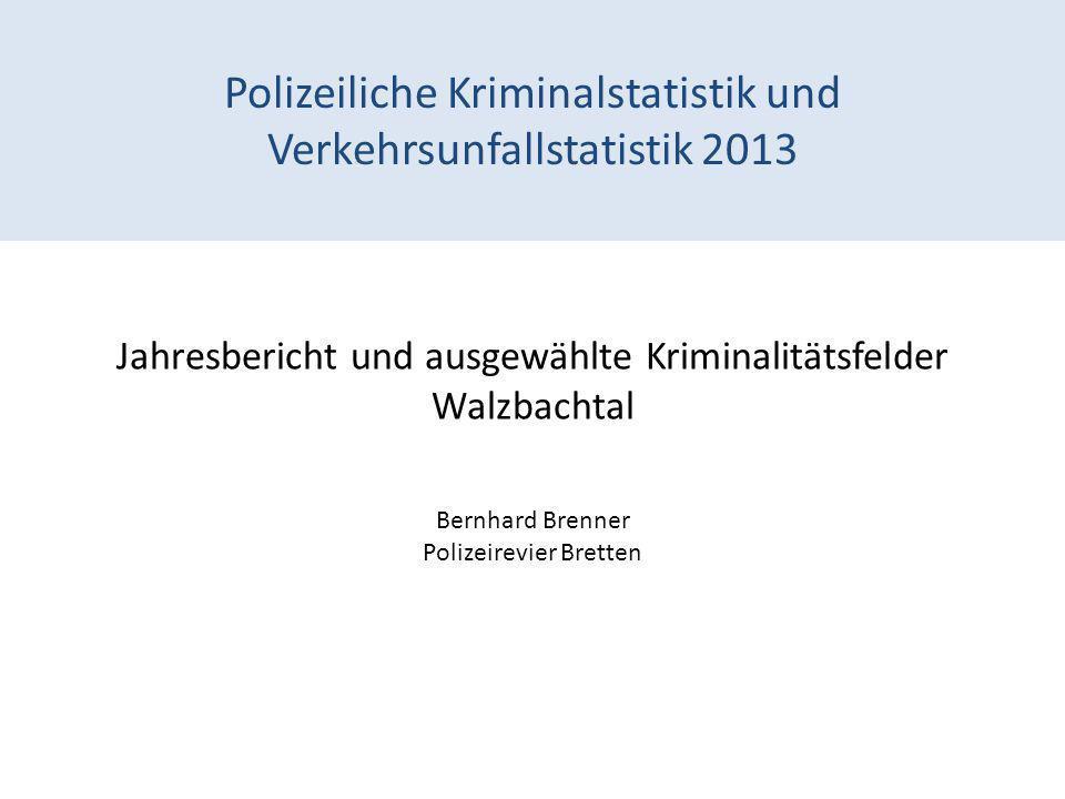 Polizeiliche Kriminalstatistik und Verkehrsunfallstatistik 2013 Jahresbericht und ausgewählte Kriminalitätsfelder Walzbachtal Bernhard Brenner Polizei