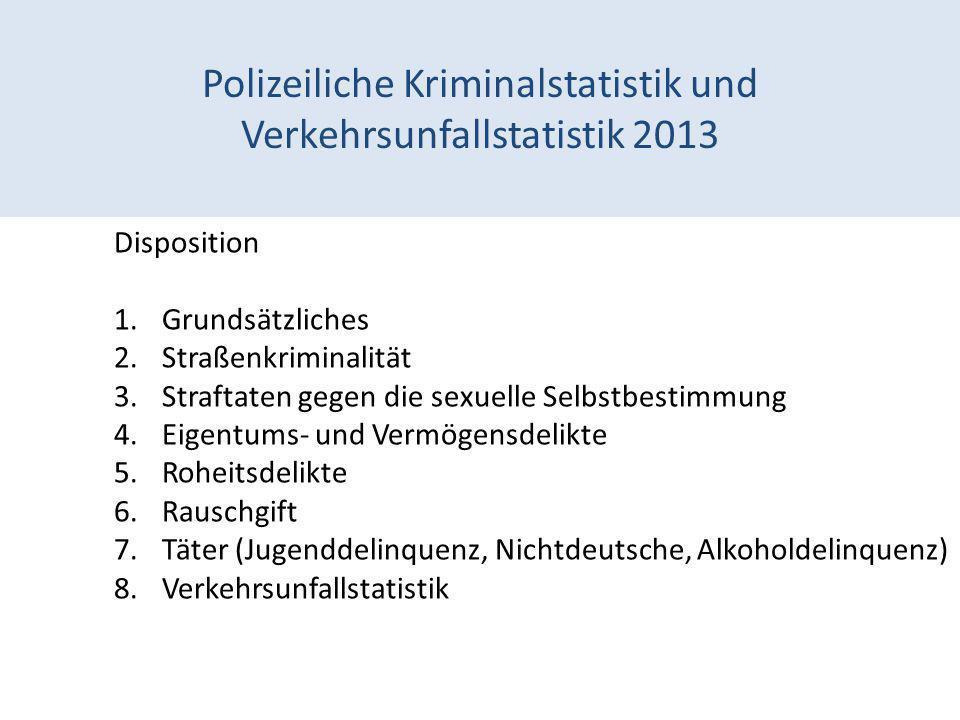 Polizeiliche Kriminalstatistik und Verkehrsunfallstatistik 2013 Disposition 1.Grundsätzliches 2.Straßenkriminalität 3.Straftaten gegen die sexuelle Se