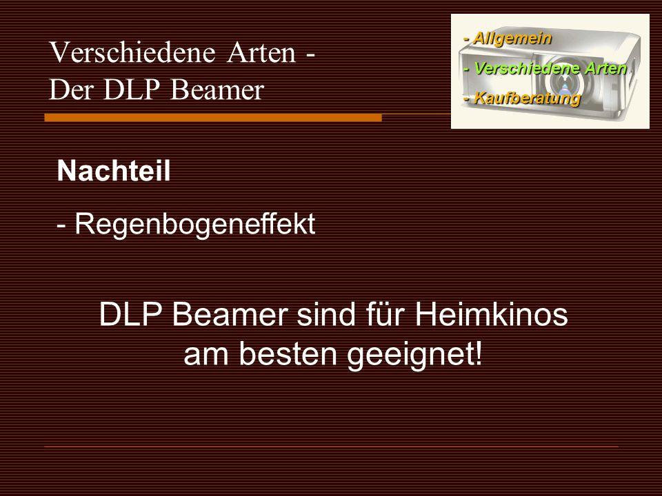 Verschiedene Arten - Der DLP Beamer Nachteil - Regenbogeneffekt DLP Beamer sind für Heimkinos am besten geeignet.