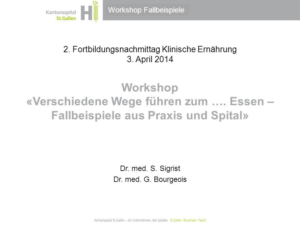 Thema/Bereich/Anlass 2. Fortbildungsnachmittag Klinische Ernährung 3. April 2014 Workshop «Verschiedene Wege führen zum …. Essen – Fallbeispiele aus P