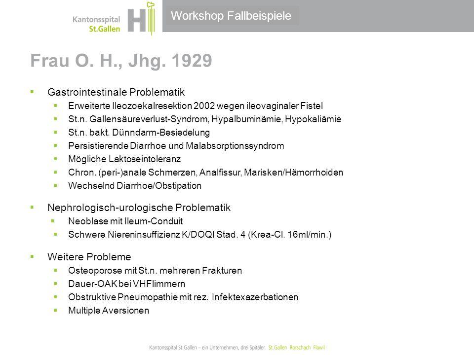 Thema/Bereich/Anlass Frau O. H., Jhg. 1929  Gastrointestinale Problematik  Erweiterte Ileozoekalresektion 2002 wegen ileovaginaler Fistel  St.n. Ga