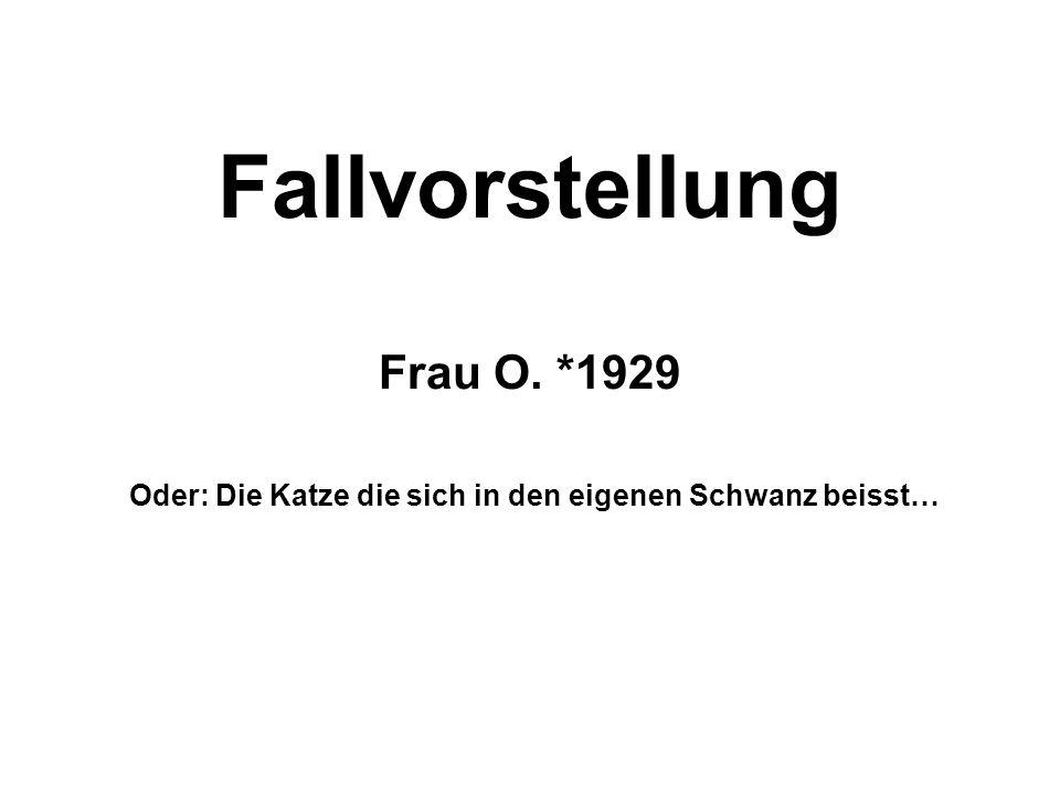 Fallvorstellung Frau O. *1929 Oder: Die Katze die sich in den eigenen Schwanz beisst…