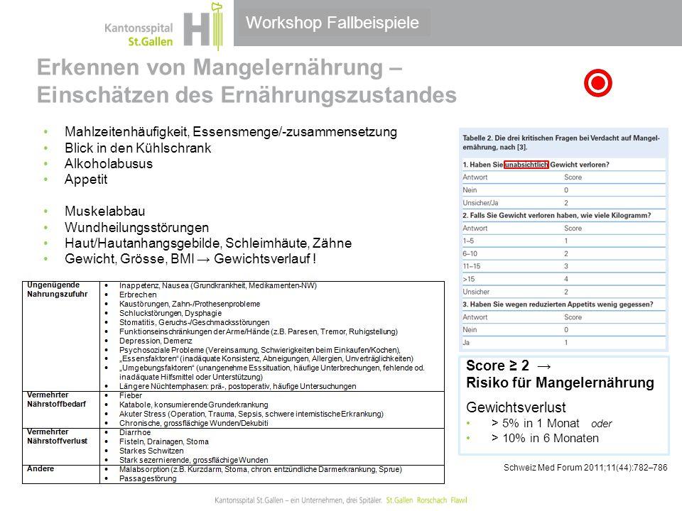 Thema/Bereich/Anlass Erkennen von Mangelernährung – Einschätzen des Ernährungszustandes Score ≥ 2 → Risiko für Mangelernährung Gewichtsverlust > 5% in
