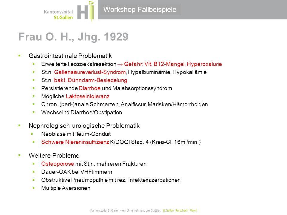 Thema/Bereich/Anlass Frau O. H., Jhg. 1929  Gastrointestinale Problematik  Erweiterte Ileozoekalresektion → Gefahr: Vit. B12-Mangel, Hyperoxalurie 