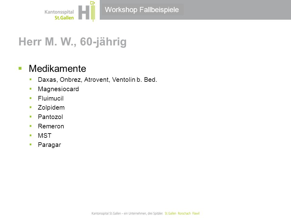 Thema/Bereich/Anlass Herr M. W., 60-jährig  Medikamente  Daxas, Onbrez, Atrovent, Ventolin b. Bed.  Magnesiocard  Fluimucil  Zolpidem  Pantozol