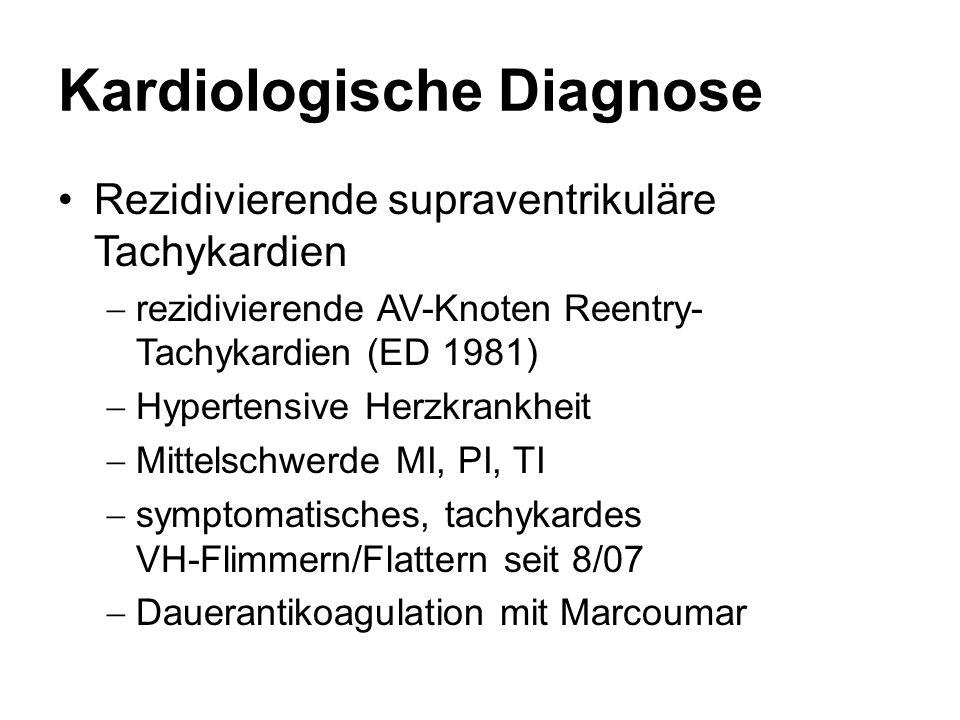 Kardiologische Diagnose Rezidivierende supraventrikuläre Tachykardien  rezidivierende AV-Knoten Reentry- Tachykardien (ED 1981)  Hypertensive Herzkr