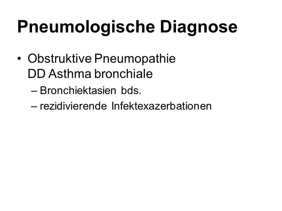 Pneumologische Diagnose Obstruktive Pneumopathie DD Asthma bronchiale –Bronchiektasien bds. –rezidivierende Infektexazerbationen