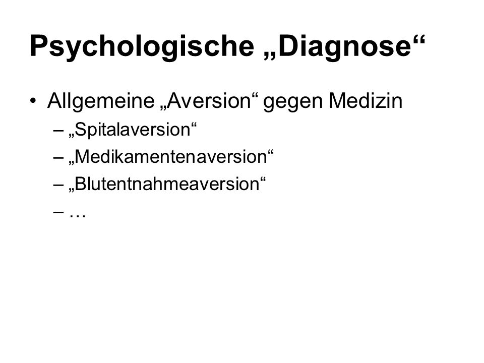 "Psychologische ""Diagnose"" Allgemeine ""Aversion"" gegen Medizin –""Spitalaversion"" –""Medikamentenaversion"" –""Blutentnahmeaversion"" –…"