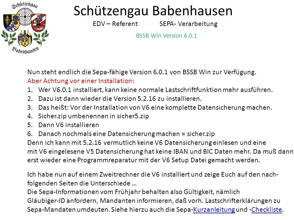 BSSB Win Version 6.0.1 Schützengau Babenhausen EDV – Referent SEPA- Verarbeitung Nun steht endlich die Sepa-fähige Version 6.0.1 von BSSB Win zur Verf