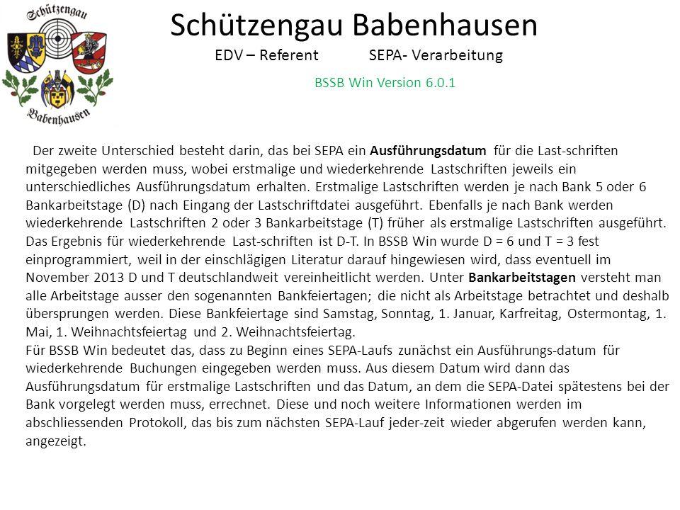 BSSB Win Version 6.0.1 Schützengau Babenhausen EDV – Referent SEPA- Verarbeitung Der zweite Unterschied besteht darin, das bei SEPA ein Ausführungsdat