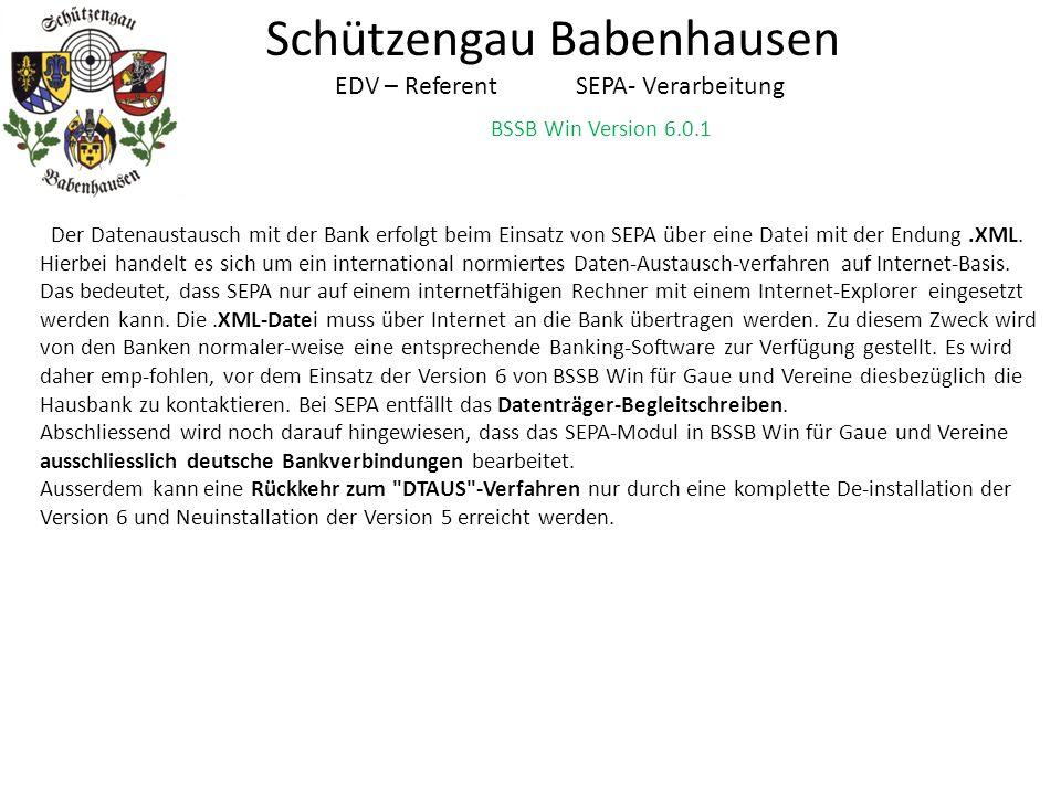BSSB Win Version 6.0.1 Schützengau Babenhausen EDV – Referent SEPA- Verarbeitung Der Datenaustausch mit der Bank erfolgt beim Einsatz von SEPA über ei
