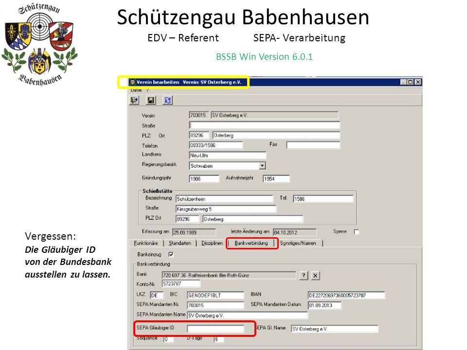 BSSB Win Version 6.0.1 Schützengau Babenhausen EDV – Referent SEPA- Verarbeitung Vergessen: Die Gläubiger ID von der Bundesbank ausstellen zu lassen.