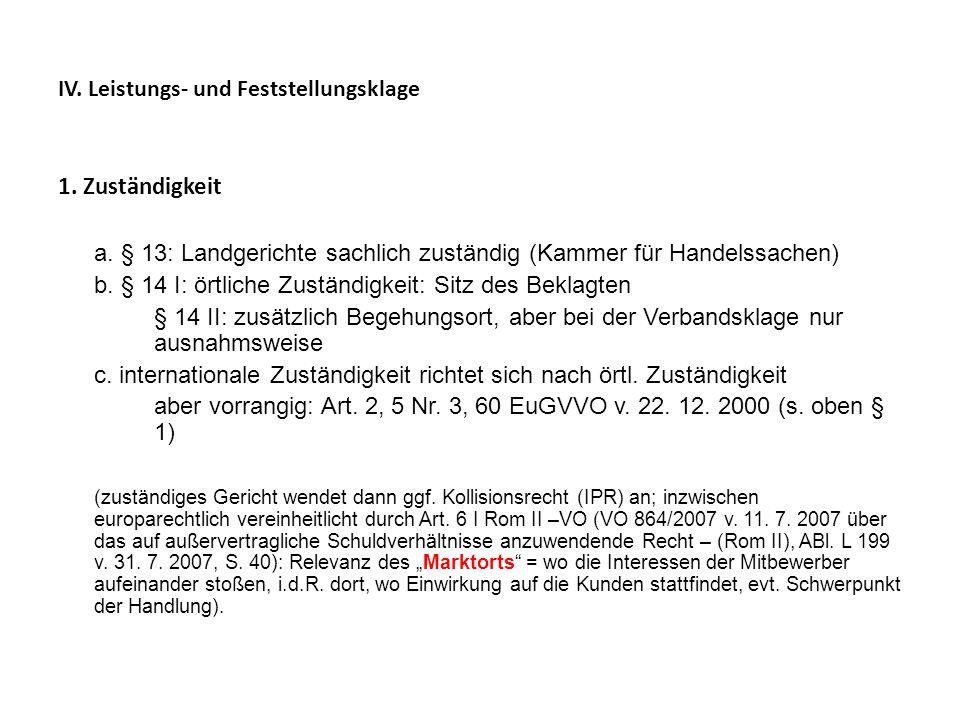 IV. Leistungs- und Feststellungsklage 1. Zuständigkeit a. § 13: Landgerichte sachlich zuständig (Kammer für Handelssachen) b. § 14 I: örtliche Zuständ