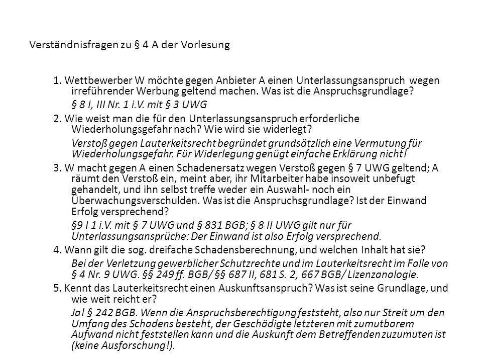 Verständnisfragen zu § 4 A der Vorlesung 1. Wettbewerber W möchte gegen Anbieter A einen Unterlassungsanspruch wegen irreführender Werbung geltend mac