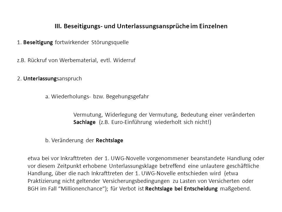 III. Beseitigungs- und Unterlassungsansprüche im Einzelnen 1. Beseitigung fortwirkender Störungsquelle z.B. Rückruf von Werbematerial, evtl. Widerruf