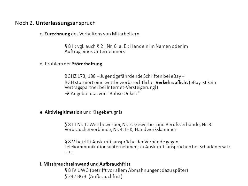 Noch 2. Unterlassungsanspruch c. Zurechnung des Verhaltens von Mitarbeitern § 8 II; vgl. auch § 2 I Nr. 6 a. E.: Handeln im Namen oder im Auftrag eine