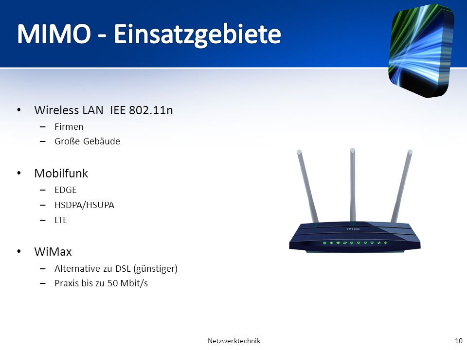 Wireless LAN IEE 802.11n – Firmen – Große Gebäude Mobilfunk – EDGE – HSDPA/HSUPA – LTE WiMax – Alternative zu DSL (günstiger) – Praxis bis zu 50 Mbit/s Netzwerktechnik10