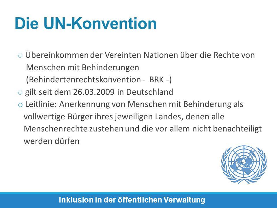 Die UN-Konvention o Übereinkommen der Vereinten Nationen über die Rechte von Menschen mit Behinderungen (Behindertenrechtskonvention - BRK -) o gilt s