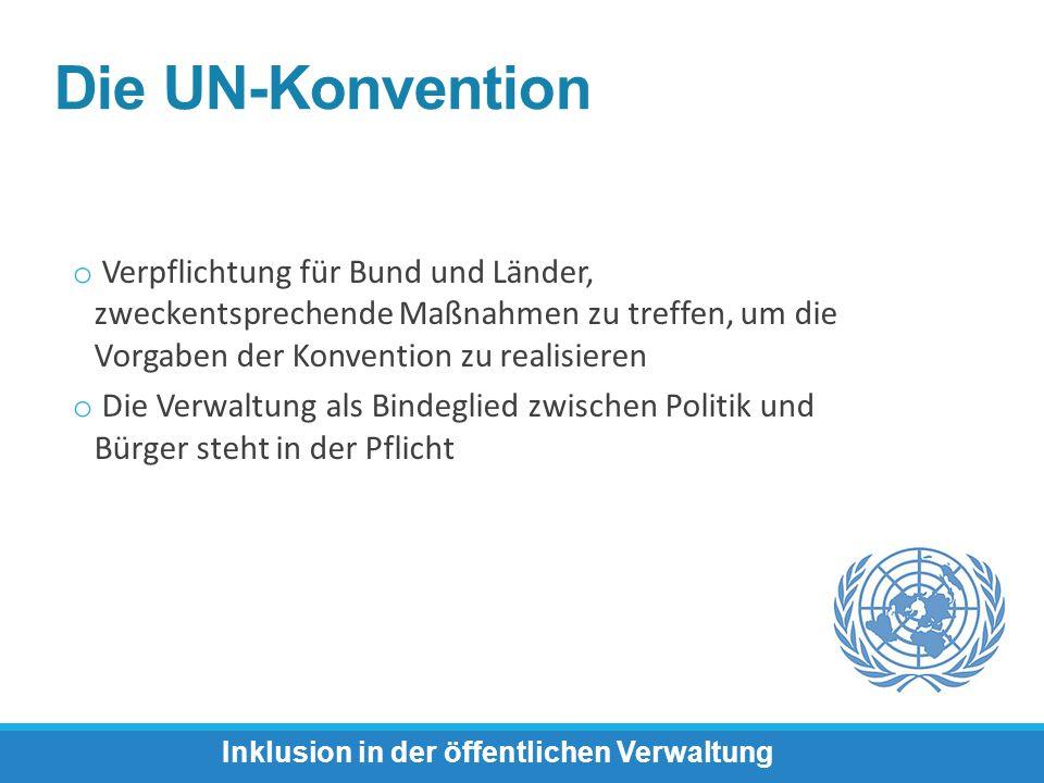 o Verpflichtung für Bund und Länder, zweckentsprechende Maßnahmen zu treffen, um die Vorgaben der Konvention zu realisieren o Die Verwaltung als Binde
