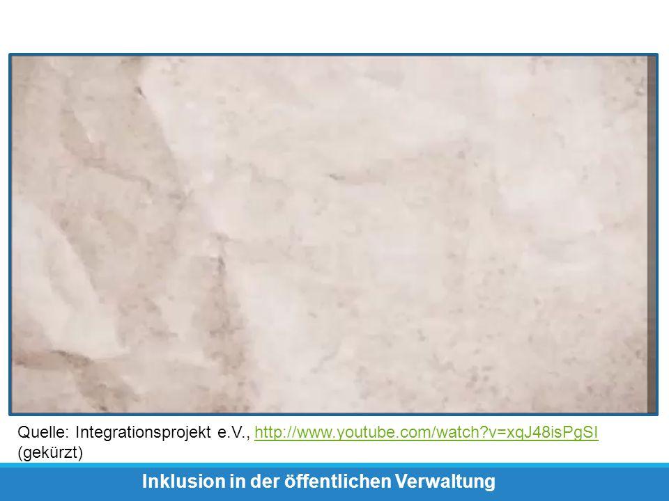 Inklusion in der öffentlichen Verwaltung Quelle: Integrationsprojekt e.V., http://www.youtube.com/watch?v=xqJ48isPgSI (gekürzt)http://www.youtube.com/