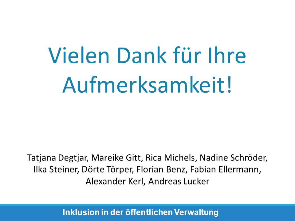 Vielen Dank für Ihre Aufmerksamkeit! Tatjana Degtjar, Mareike Gitt, Rica Michels, Nadine Schröder, Ilka Steiner, Dörte Törper, Florian Benz, Fabian El