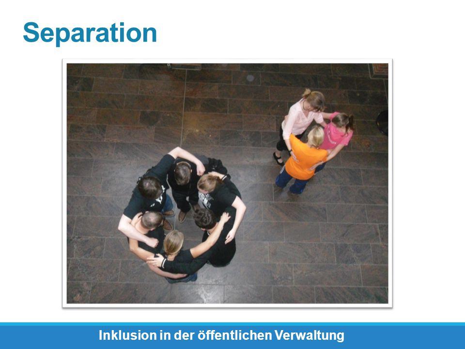 Separation Inklusion in der öffentlichen Verwaltung