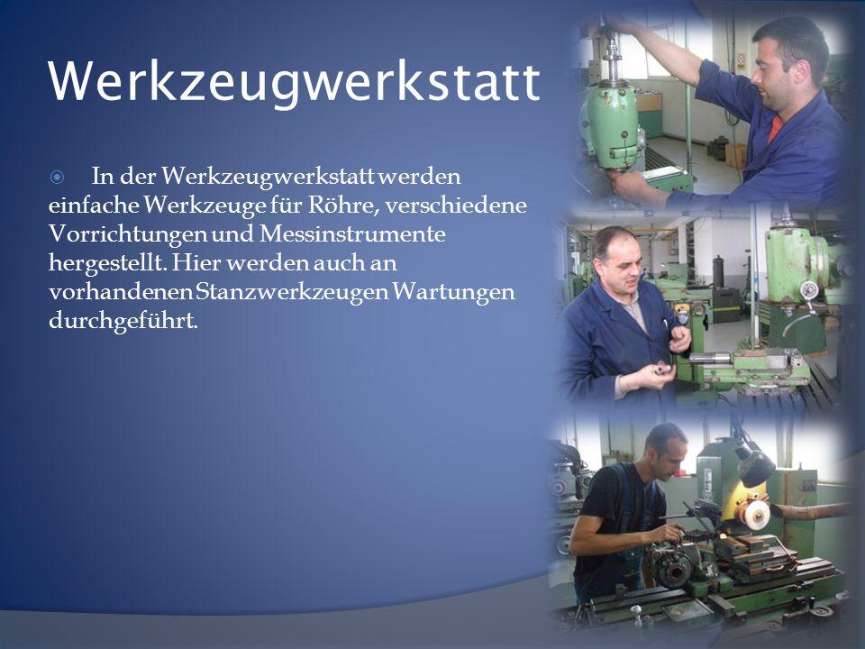 Werkzeugwerkstatt  In der Werkzeugwerkstatt werden einfache Werkzeuge für Röhre, verschiedene Vorrichtungen und Messinstrumente hergestellt.