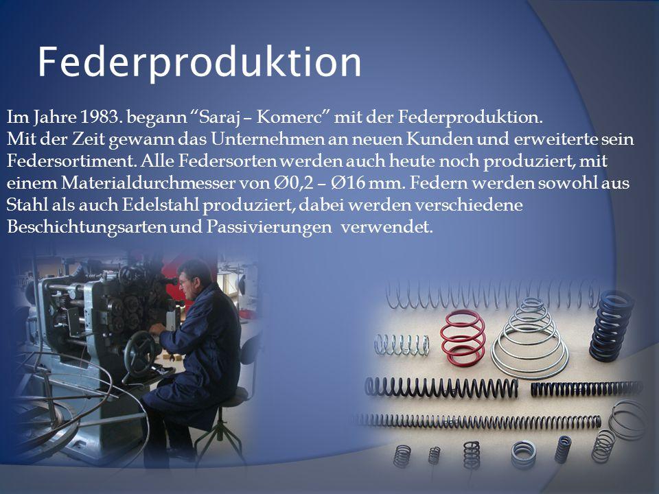 """Federproduktion Im Jahre 1983. begann """"Saraj – Komerc"""" mit der Federproduktion. Mit der Zeit gewann das Unternehmen an neuen Kunden und erweiterte sei"""