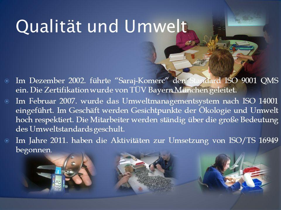 """Qualität und Umwelt  Im Dezember 2002. führte """"Saraj-Komerc"""" den Standard ISO 9001 QMS ein. Die Zertifikation wurde von TÜV Bayern München geleitet."""