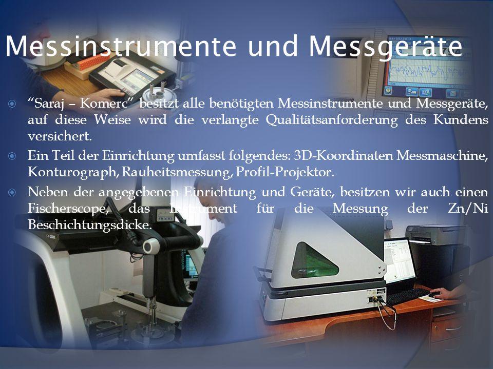 Messinstrumente und Messgeräte  Saraj – Komerc besitzt alle benötigten Messinstrumente und Messgeräte, auf diese Weise wird die verlangte Qualitätsanforderung des Kundens versichert.
