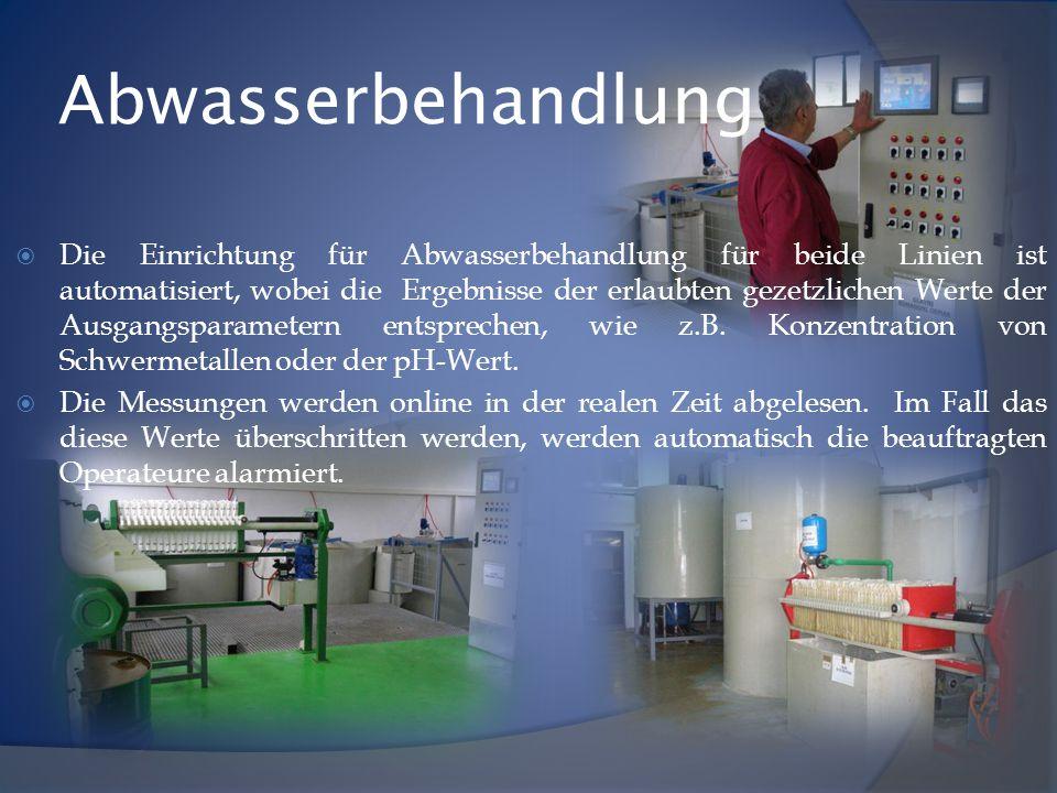 Abwasserbehandlung  Die Einrichtung für Abwasserbehandlung für beide Linien ist automatisiert, wobei die Ergebnisse der erlaubten gezetzlichen Werte der Ausgangsparametern entsprechen, wie z.B.