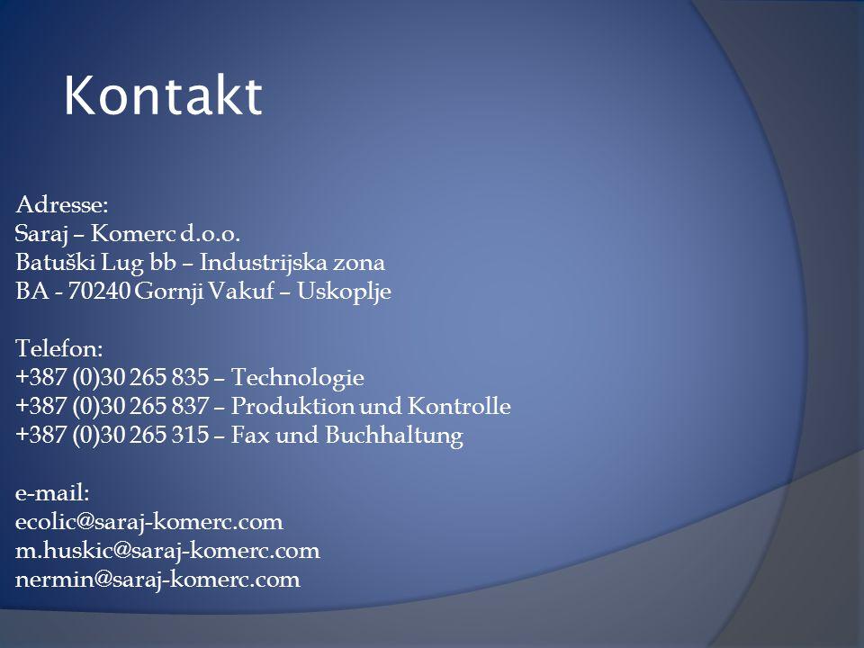 Kontakt Adresse: Saraj – Komerc d.o.o. Batuški Lug bb – Industrijska zona BA - 70240 Gornji Vakuf – Uskoplje Telefon: +387 (0)30 265 835 – Technologie