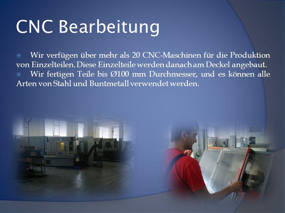 CNC Bearbeitung  Wir verfügen über mehr als 20 CNC-Maschinen für die Produktion von Einzelteilen. Diese Einzelteile werden danach am Deckel angebaut.