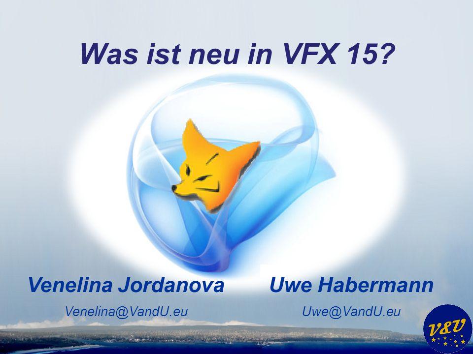Uwe Habermann Uwe@VandU.eu Venelina Jordanova Venelina@VandU.eu Was ist neu in VFX 15?