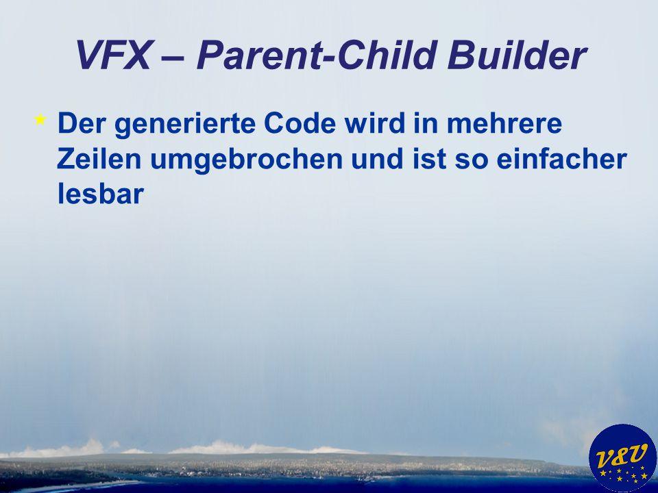 VFX – Parent-Child Builder * Der generierte Code wird in mehrere Zeilen umgebrochen und ist so einfacher lesbar