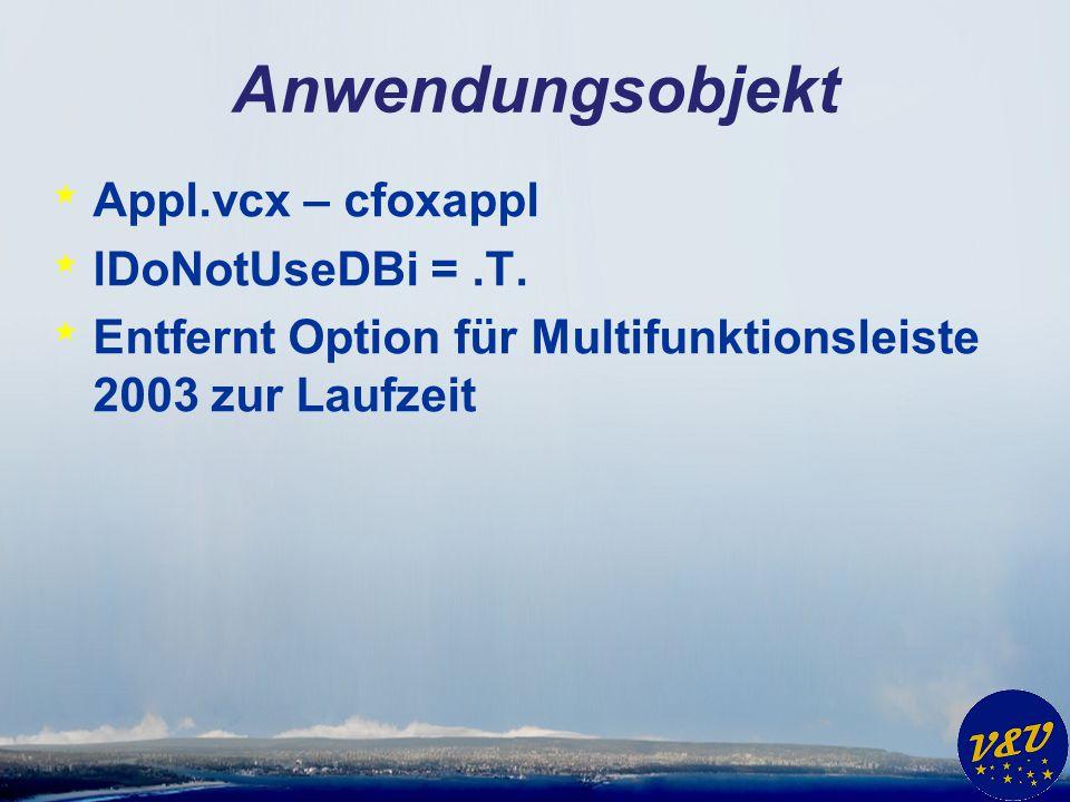 Anwendungsobjekt * Appl.vcx – cfoxappl * lDoNotUseDBi =.T.