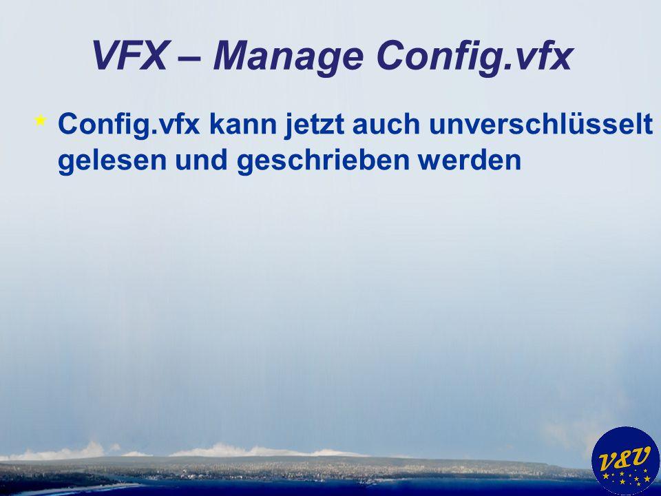 VFX – Manage Config.vfx * Config.vfx kann jetzt auch unverschlüsselt gelesen und geschrieben werden