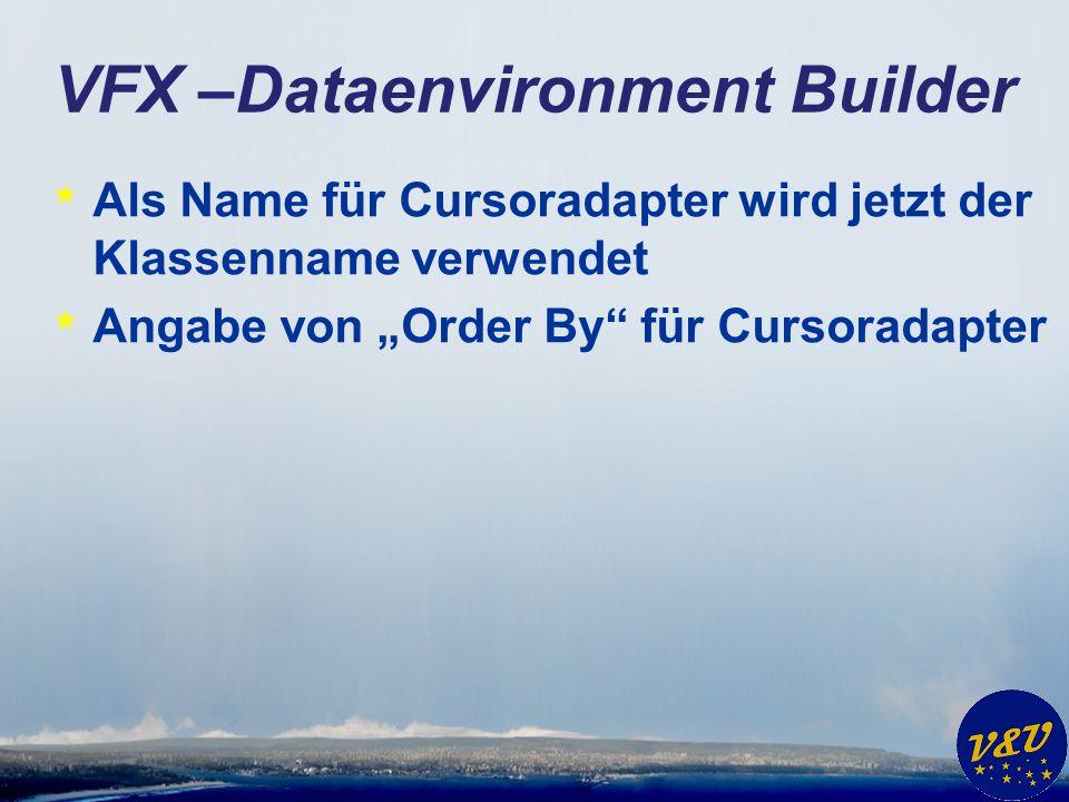 """VFX –Dataenvironment Builder * Als Name für Cursoradapter wird jetzt der Klassenname verwendet * Angabe von """"Order By für Cursoradapter"""